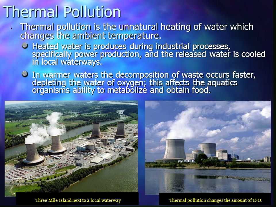 Thermal Pollution Thermal pollution is the unnatural heating of water which changes the ambient temperature.
