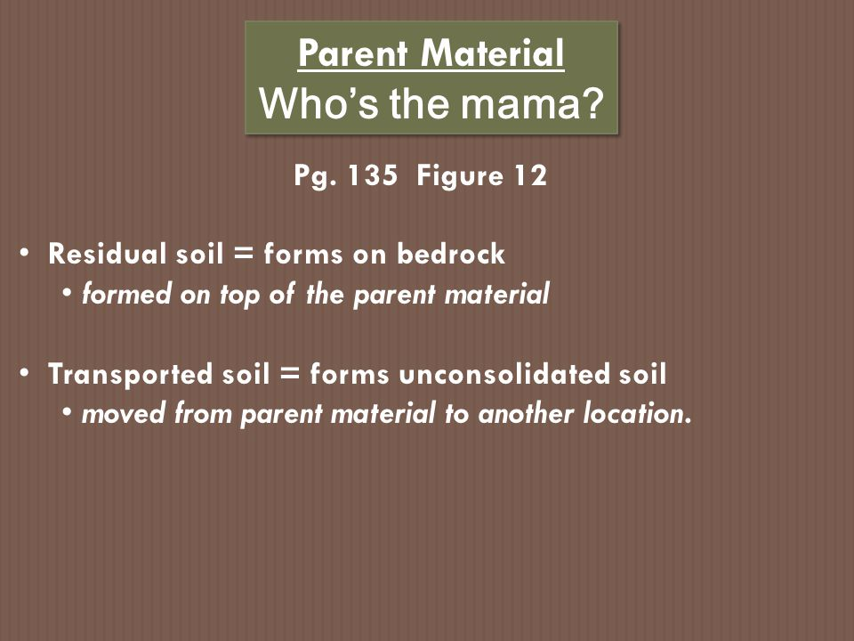Parent Material Who's the mama Pg. 135 Figure 12
