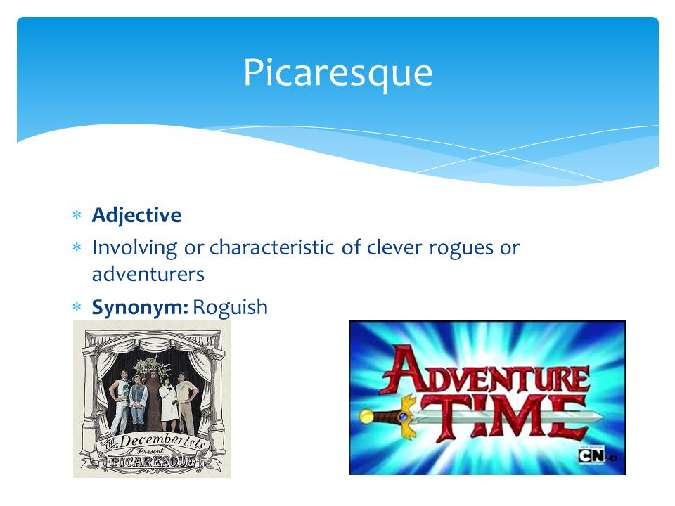Picaresque Adjective Involving or characteristic of clever rogues or adventurers Synonym: Roguish