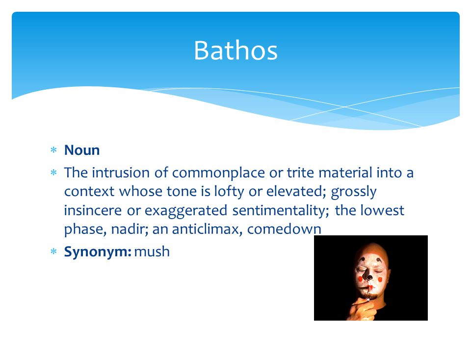 Bathos Noun.