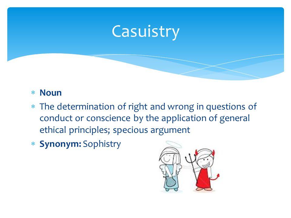 Casuistry Noun.