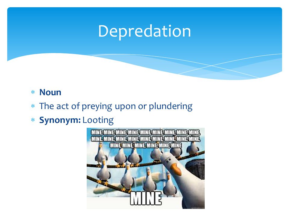 Depredation Noun The act of preying upon or plundering