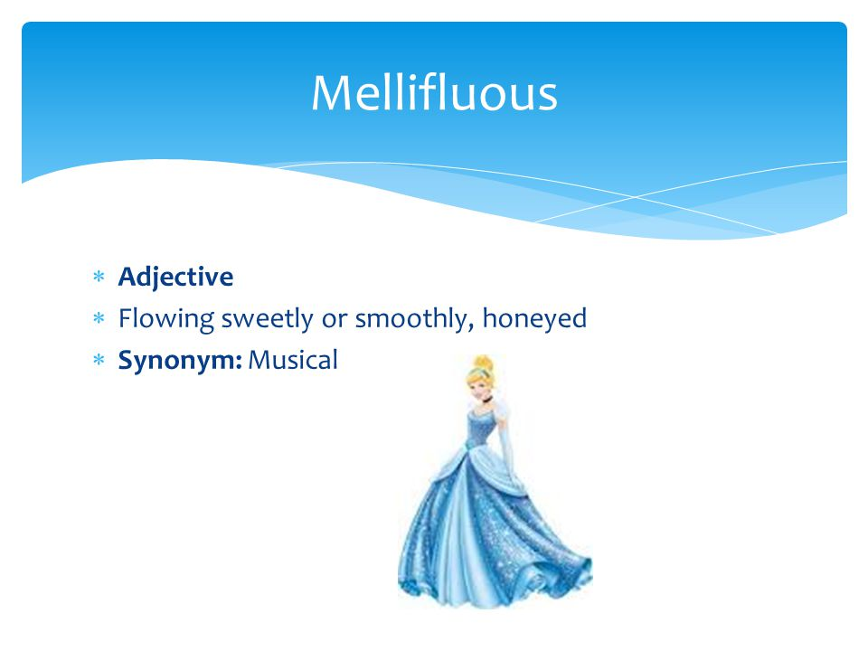 Mellifluous Adjective Flowing sweetly or smoothly, honeyed