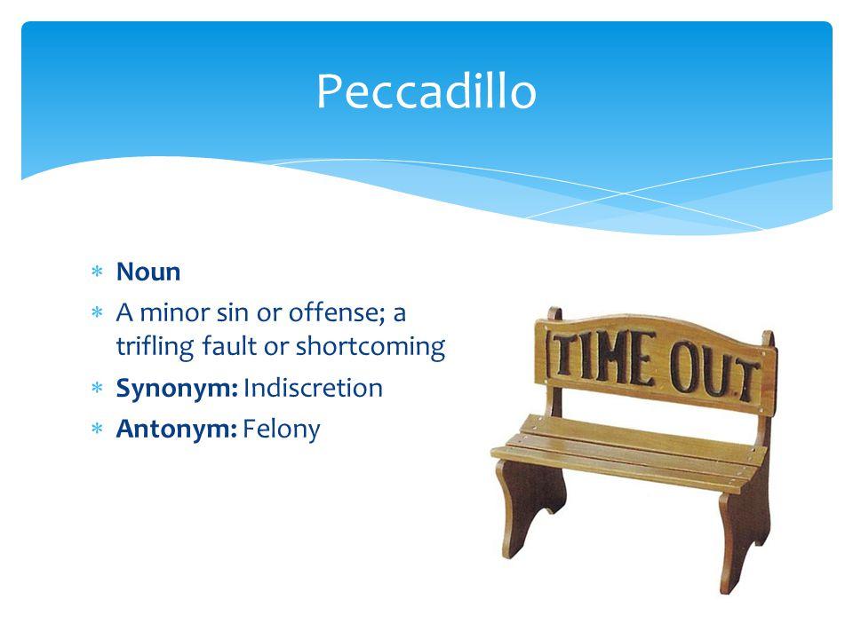 Peccadillo Noun. A minor sin or offense; a trifling fault or shortcoming.