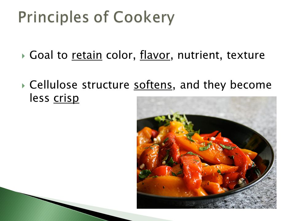 Principles of Cookery Goal to retain color, flavor, nutrient, texture