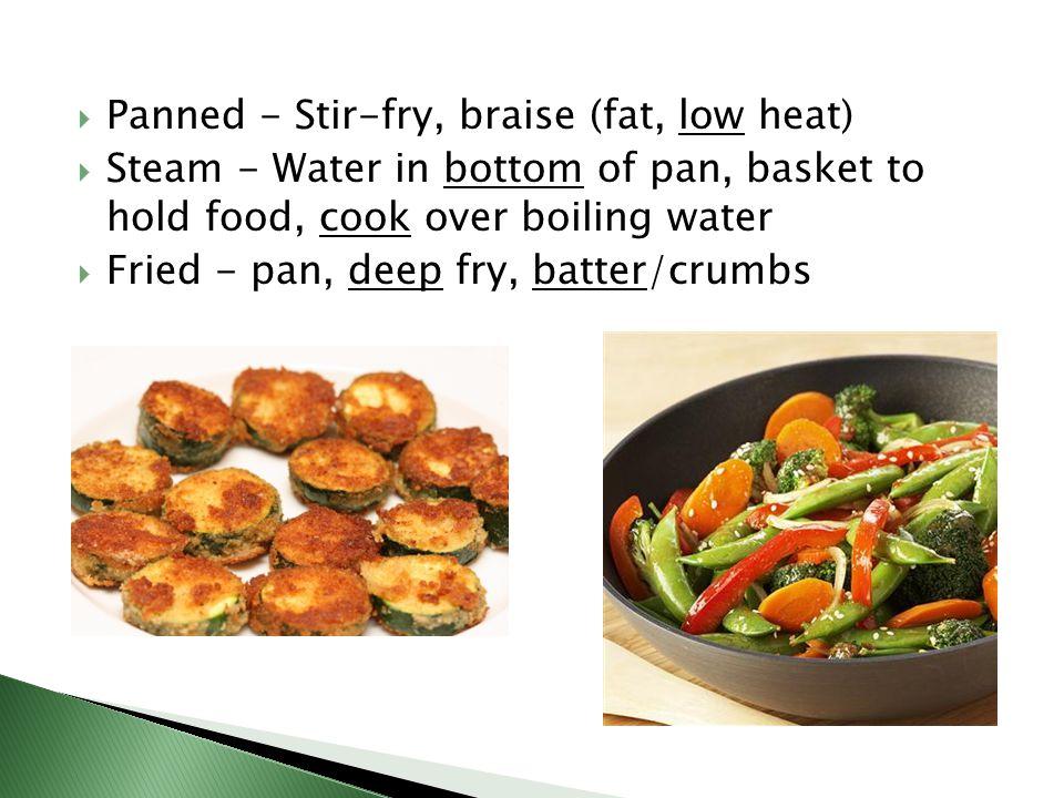 Panned - Stir-fry, braise (fat, low heat)