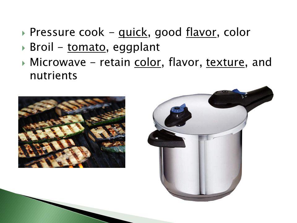 Pressure cook - quick, good flavor, color