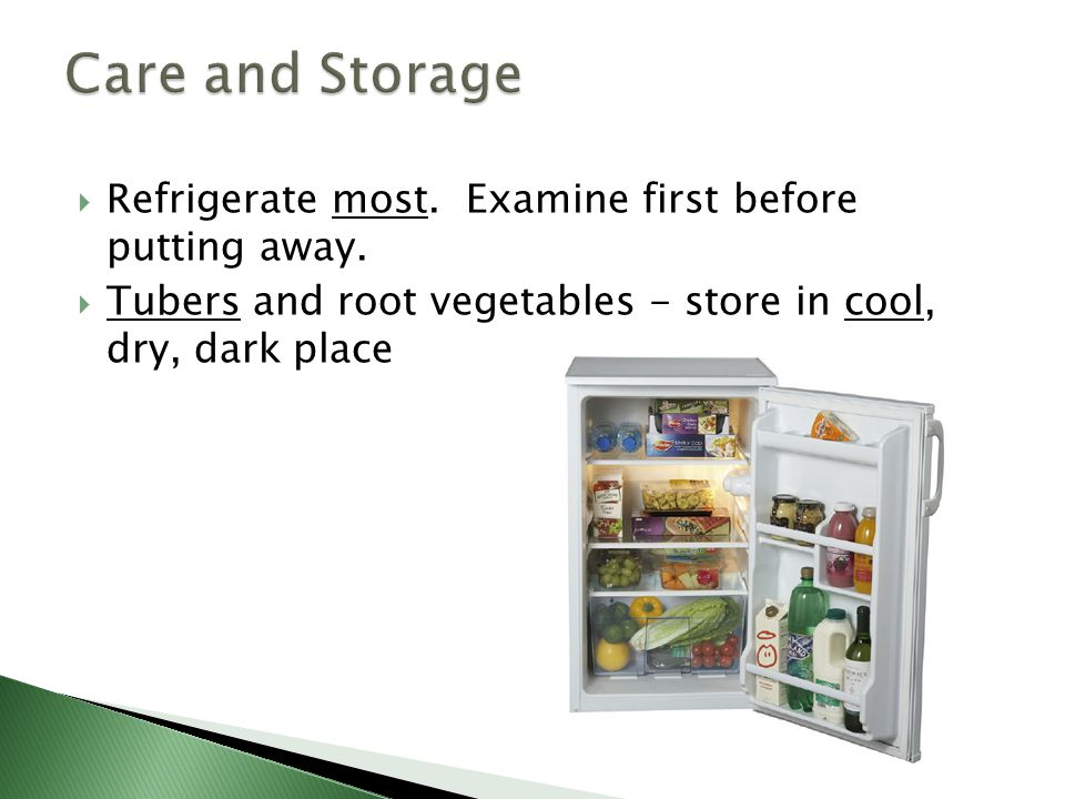 Care and Storage Refrigerate most. Examine first before putting away.