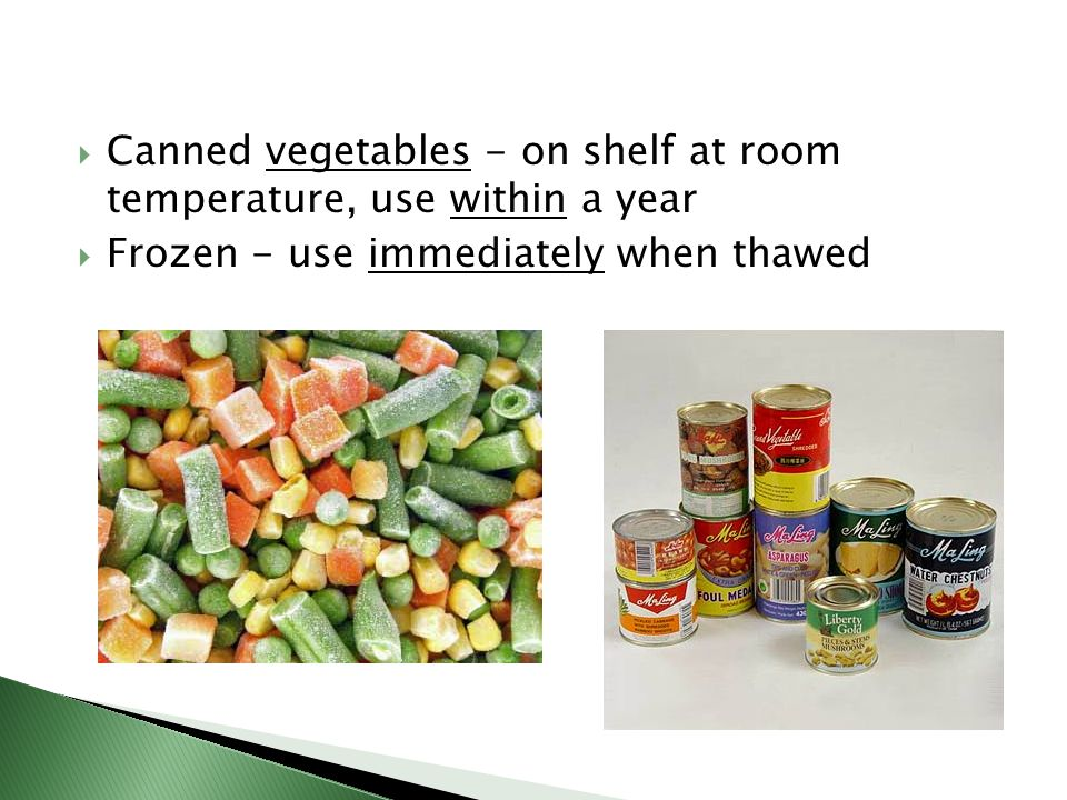 Canned vegetables - on shelf at room temperature, use within a year
