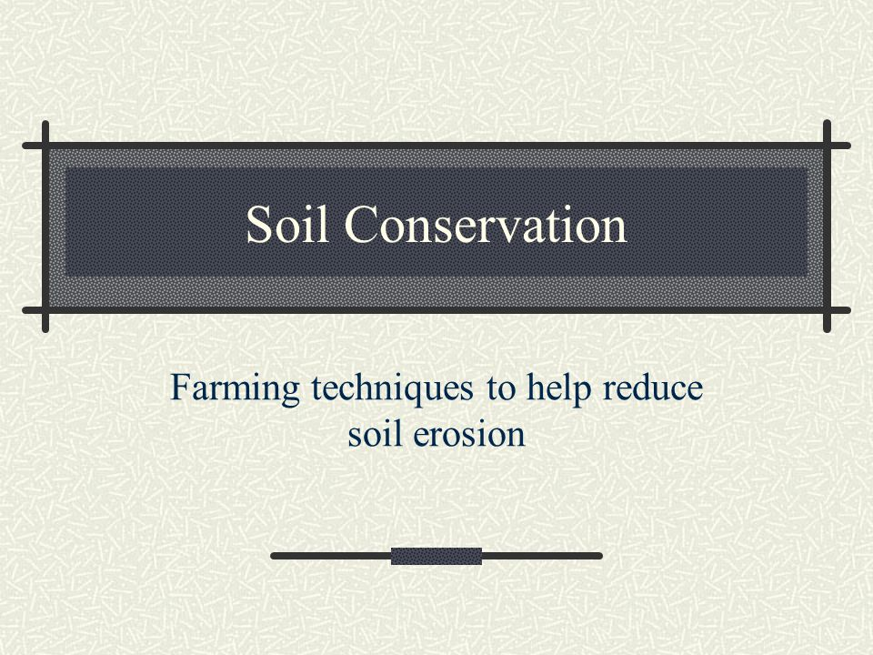 Farming techniques to help reduce soil erosion