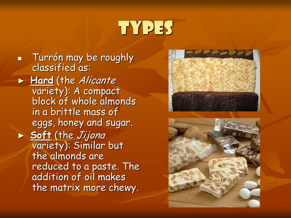 TYPES Turrón may be roughly classified as: