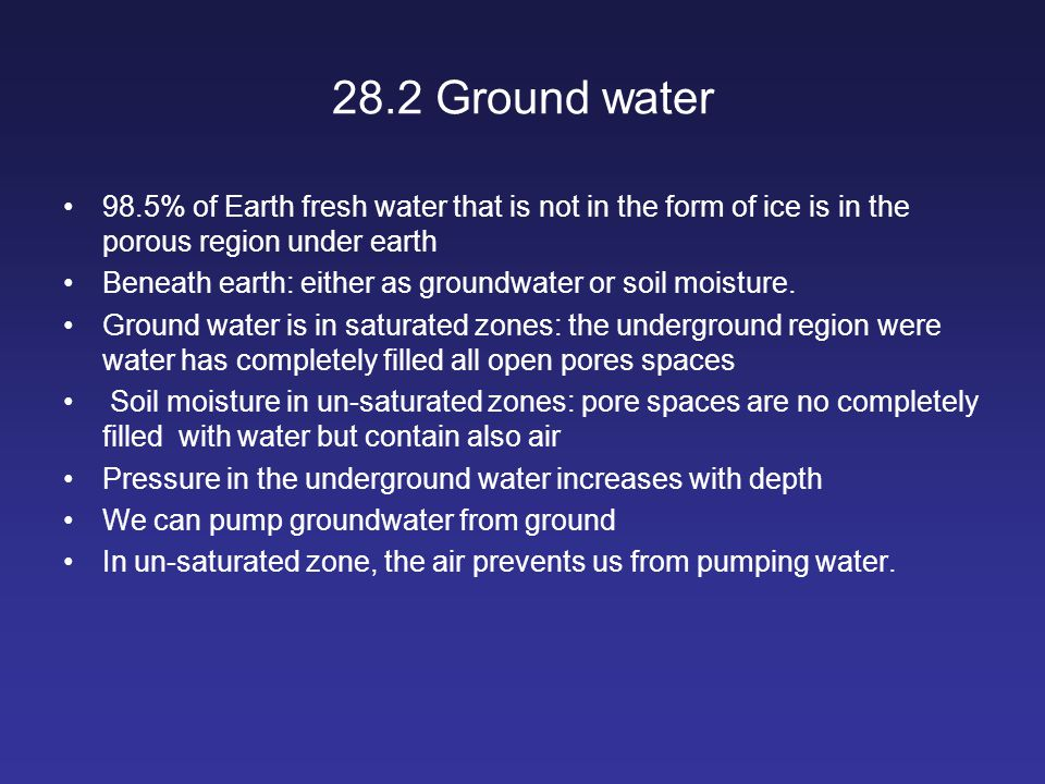28.2 Ground water 98.5% of Earth fresh water that is not in the form of ice is in the porous region under earth.