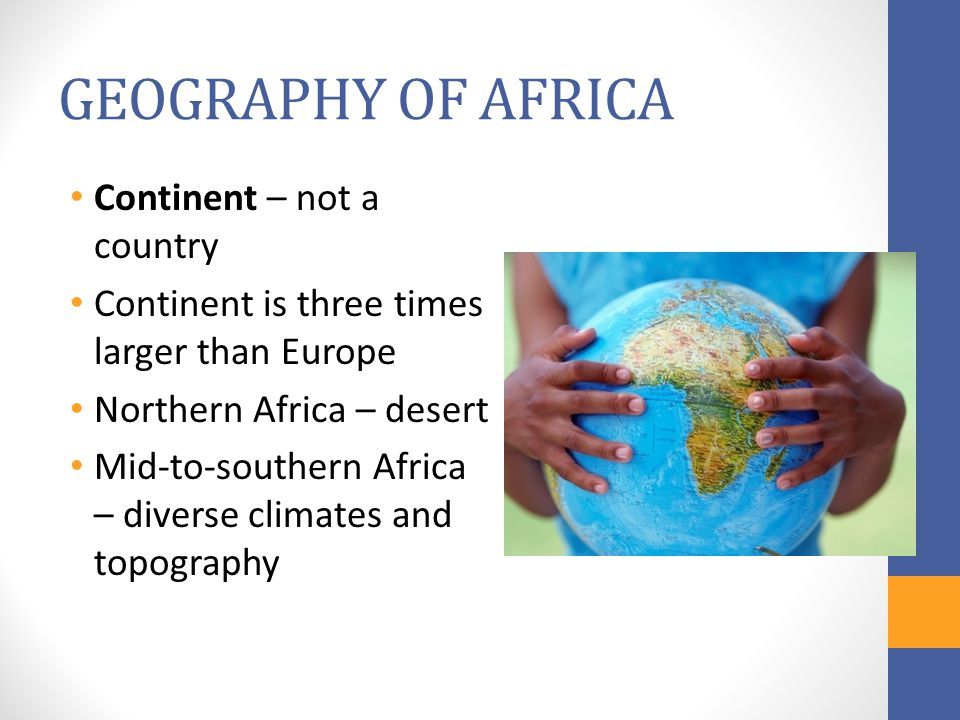 GEOGRAPHY OF AFRICA Continent – not a country