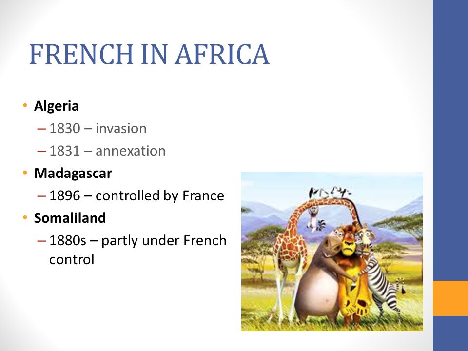 FRENCH IN AFRICA Algeria 1830 – invasion 1831 – annexation Madagascar