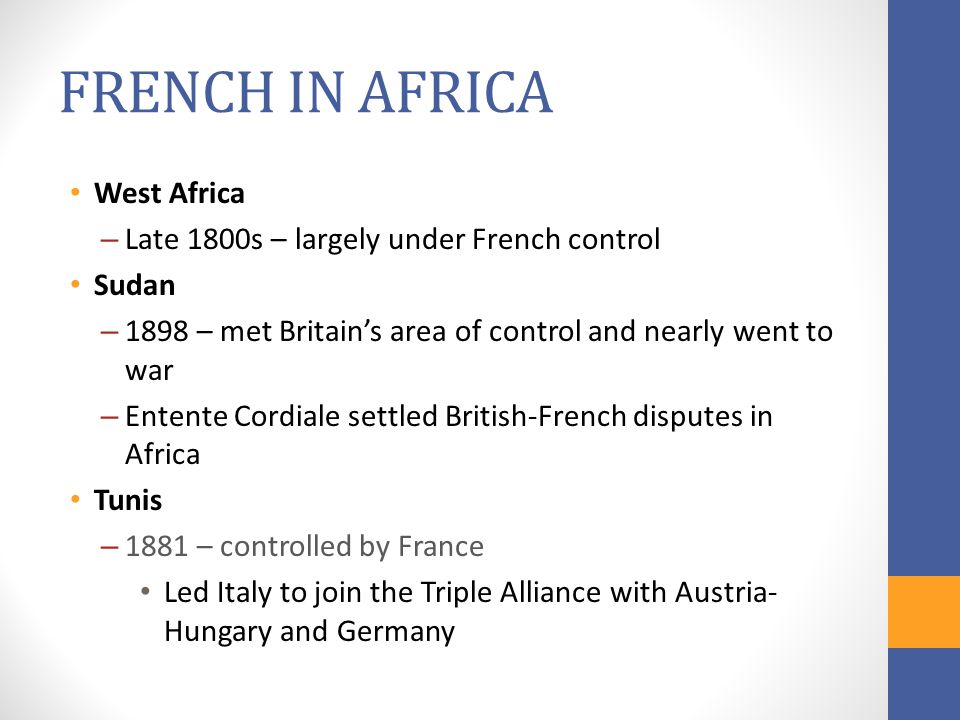 FRENCH IN AFRICA West Africa Late 1800s – largely under French control
