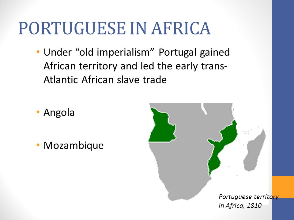PORTUGUESE IN AFRICA Under old imperialism Portugal gained African territory and led the early trans-Atlantic African slave trade.