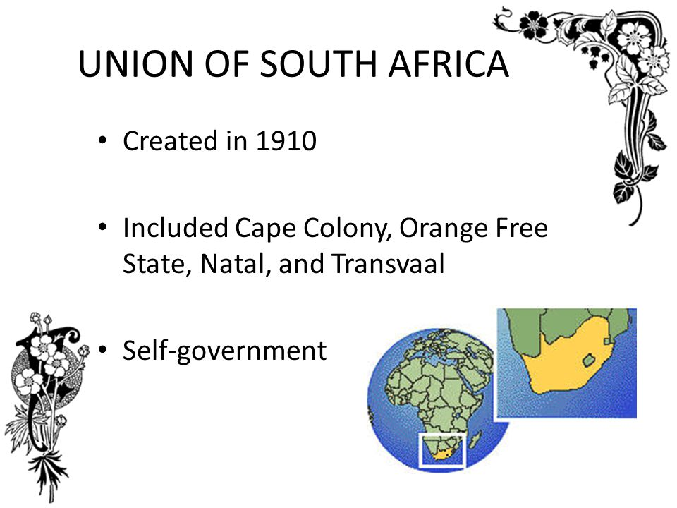 UNION OF SOUTH AFRICA Created in 1910