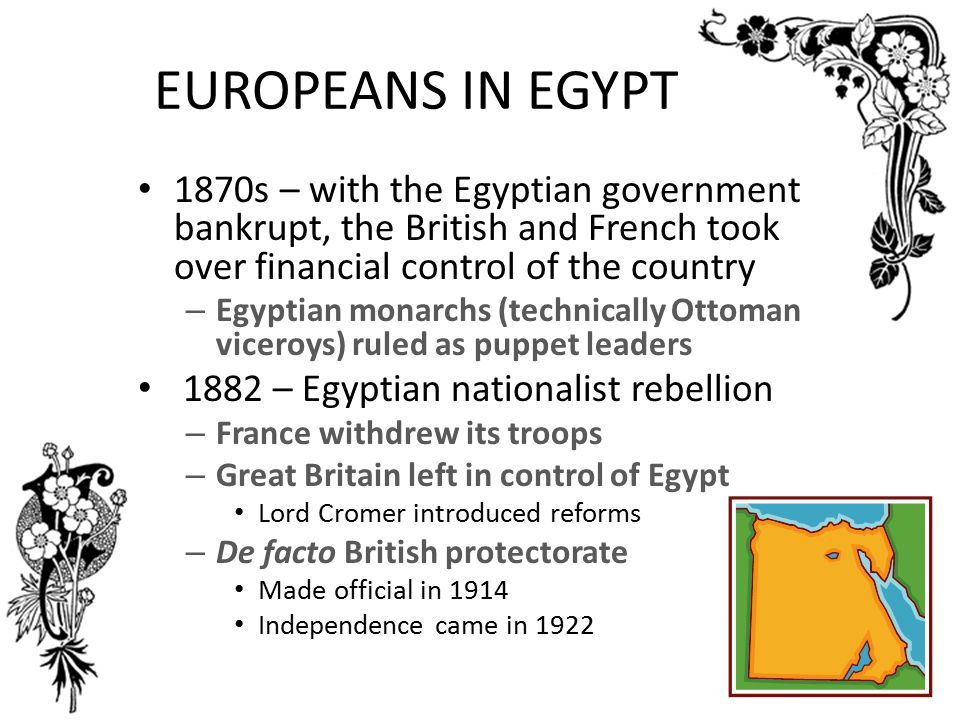 EUROPEANS IN EGYPT 1870s – with the Egyptian government bankrupt, the British and French took over financial control of the country.