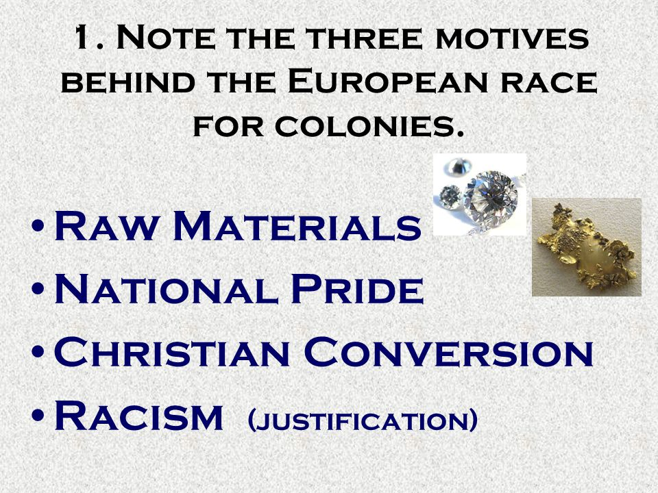 1. Note the three motives behind the European race for colonies.