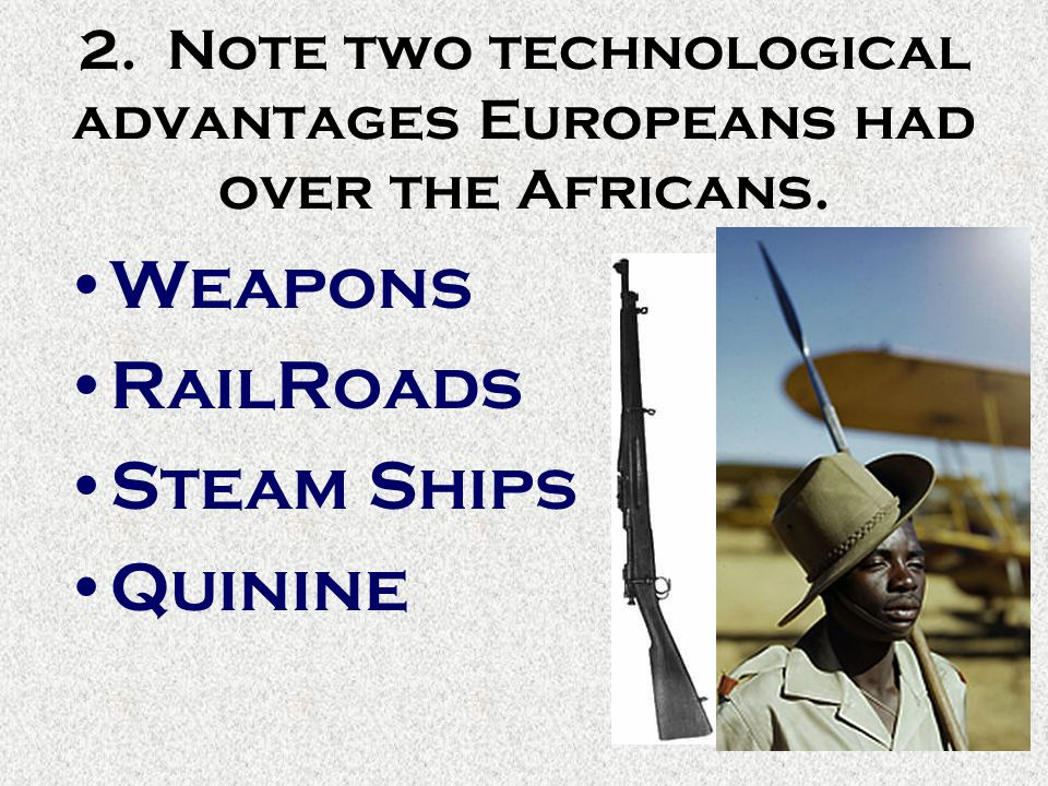 2. Note two technological advantages Europeans had over the Africans.