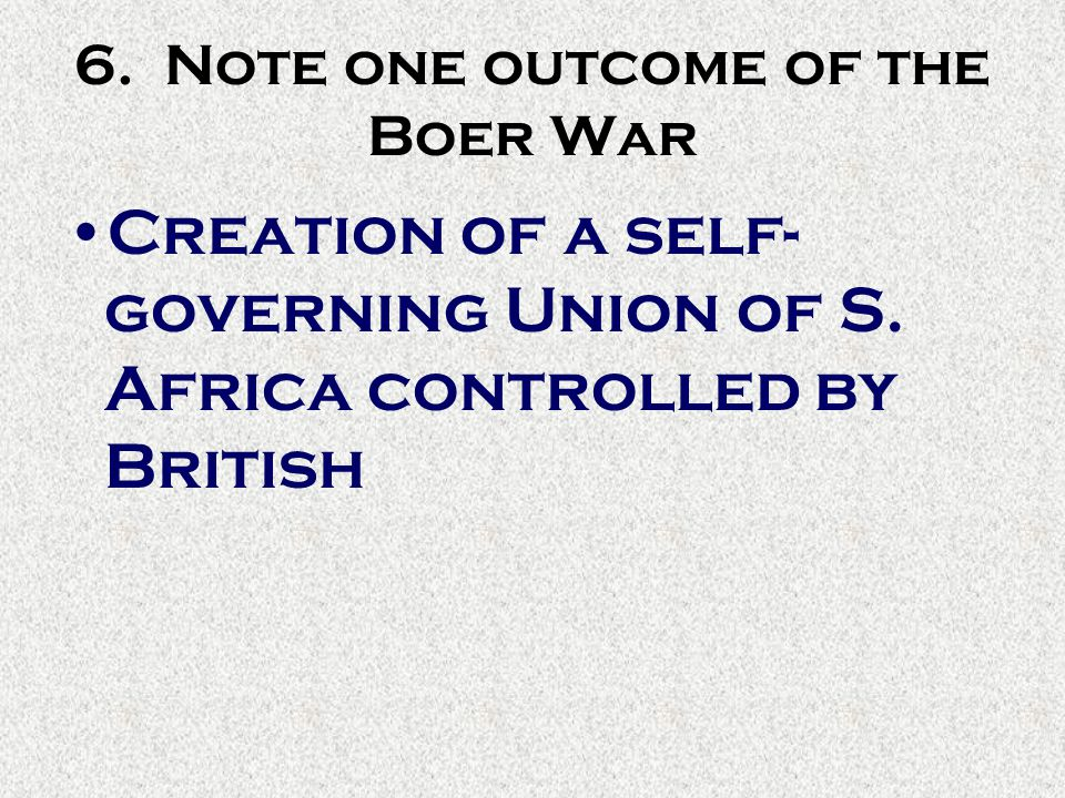 6. Note one outcome of the Boer War