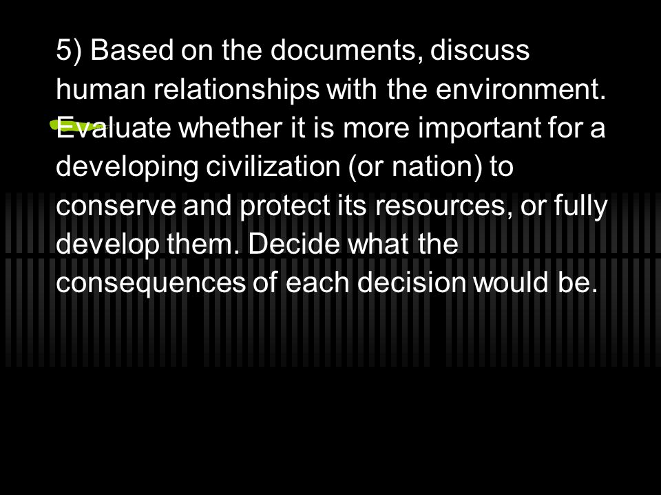 5) Based on the documents, discuss human relationships with the environment.
