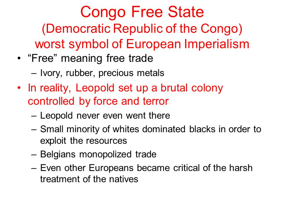Congo Free State (Democratic Republic of the Congo) worst symbol of European Imperialism