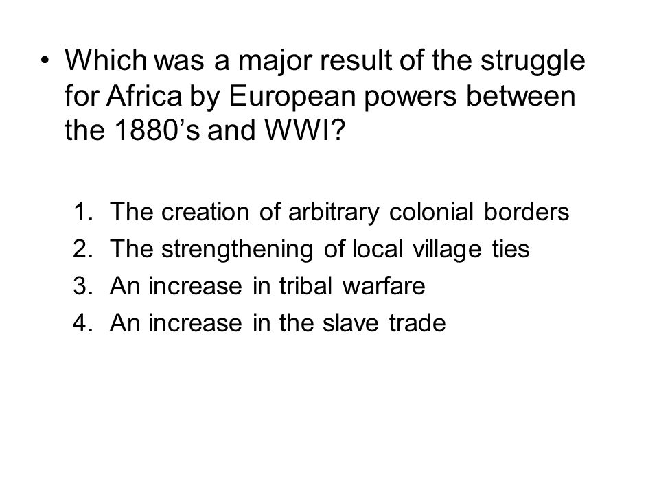 Which was a major result of the struggle for Africa by European powers between the 1880's and WWI