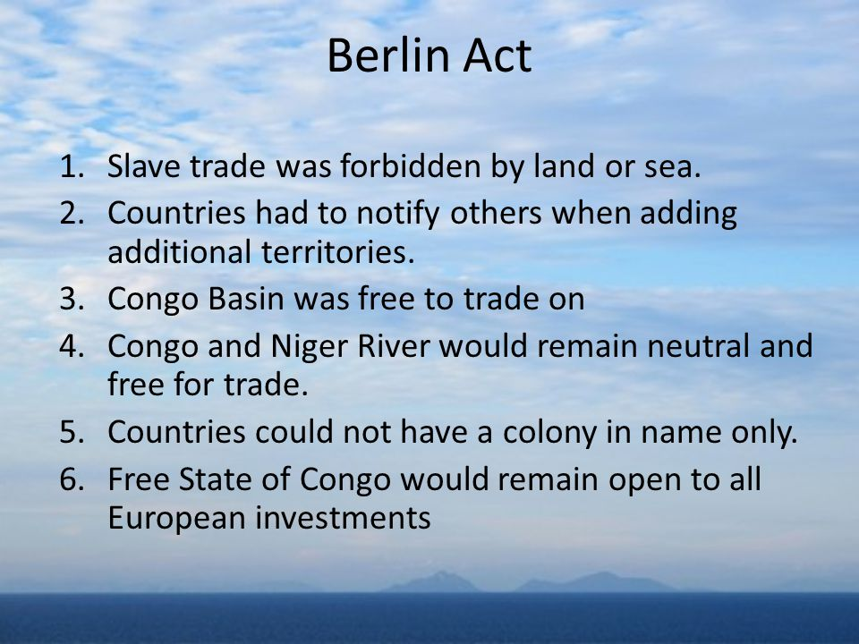 Berlin Act Slave trade was forbidden by land or sea.