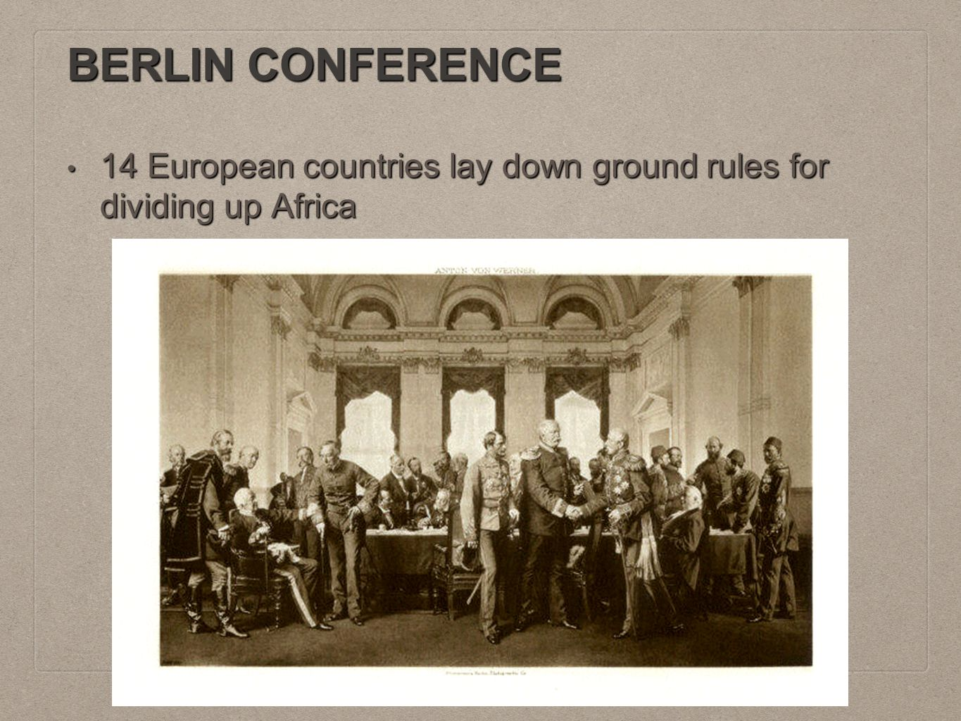 BERLIN CONFERENCE 14 European countries lay down ground rules for dividing up Africa