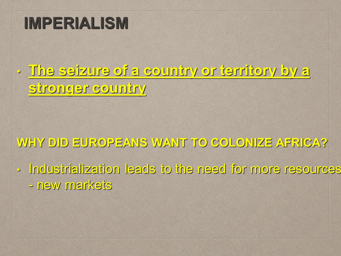 IMPERIALISM The seizure of a country or territory by a stronger country. WHY DID EUROPEANS WANT TO COLONIZE AFRICA