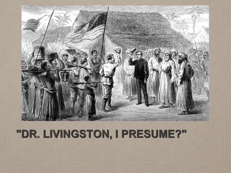 DR. LIVINGSTON, I PRESUME