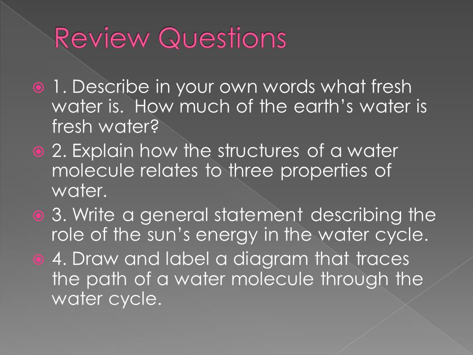Review Questions 1. Describe in your own words what fresh water is. How much of the earth's water is fresh water
