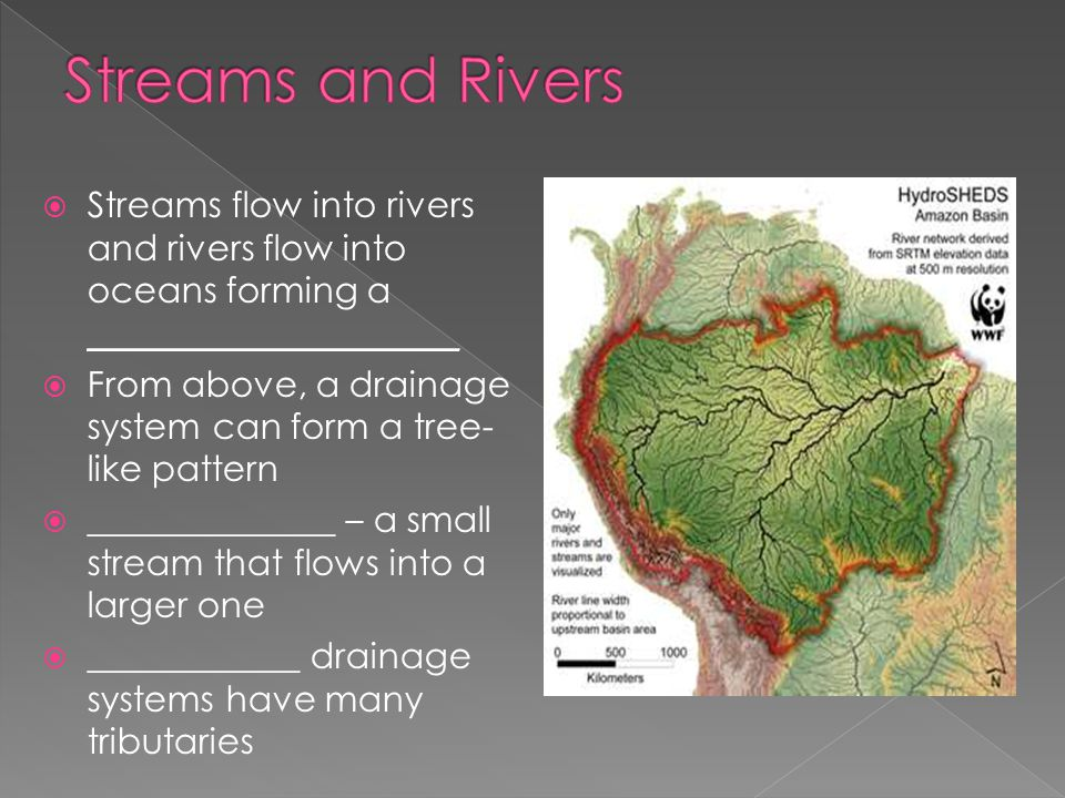 Streams and Rivers Streams flow into rivers and rivers flow into oceans forming a _____________________.