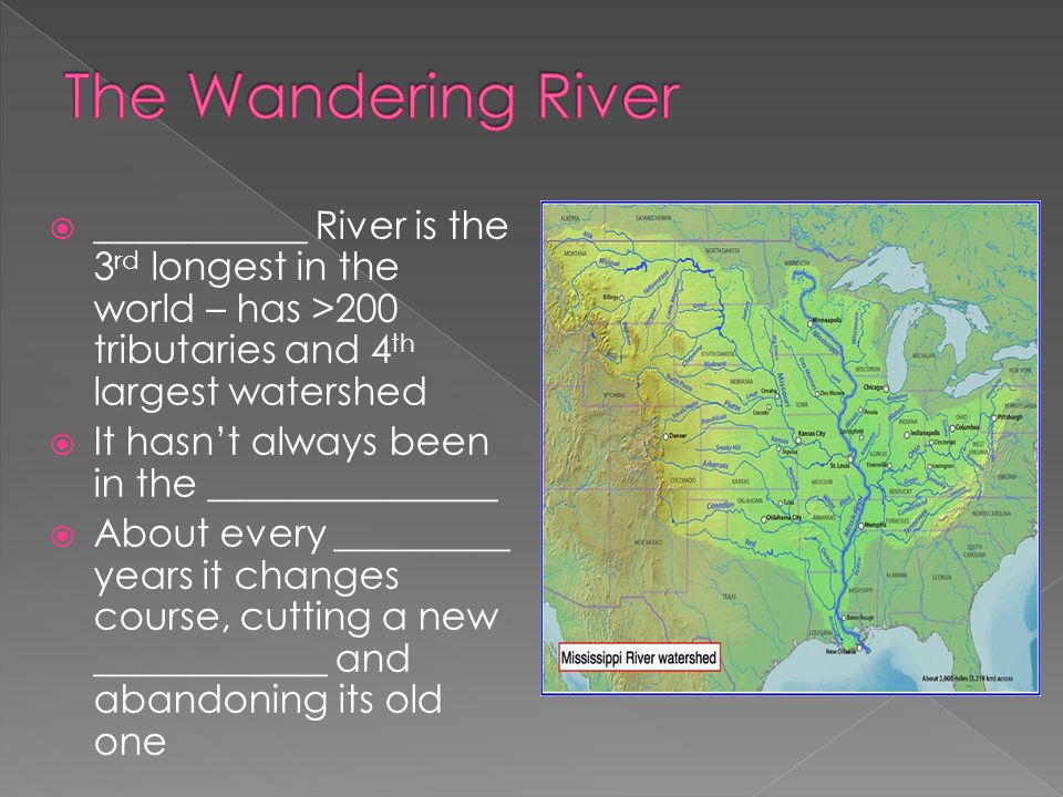 The Wandering River ___________ River is the 3rd longest in the world – has >200 tributaries and 4th largest watershed.
