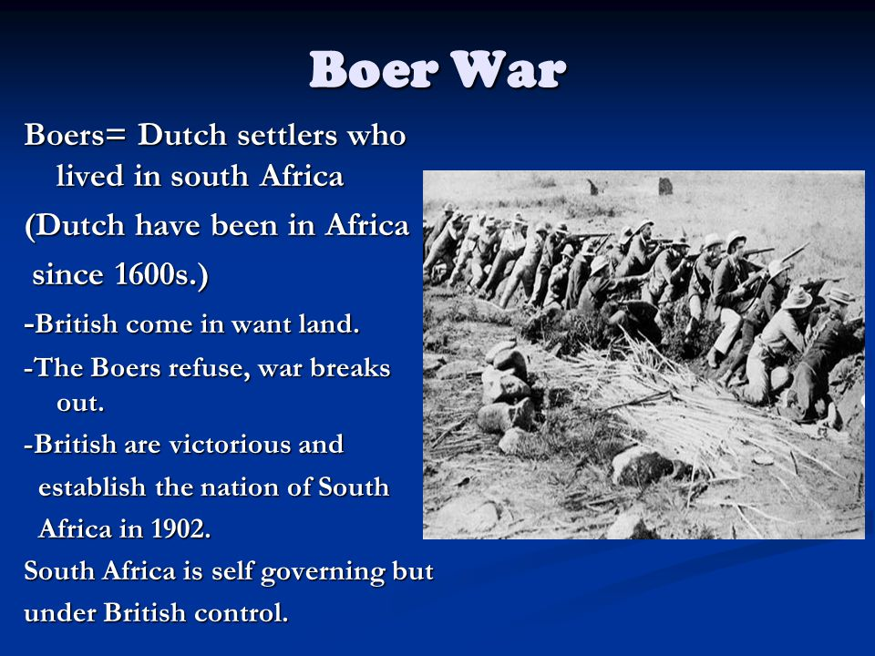 Boer War Boers= Dutch settlers who lived in south Africa