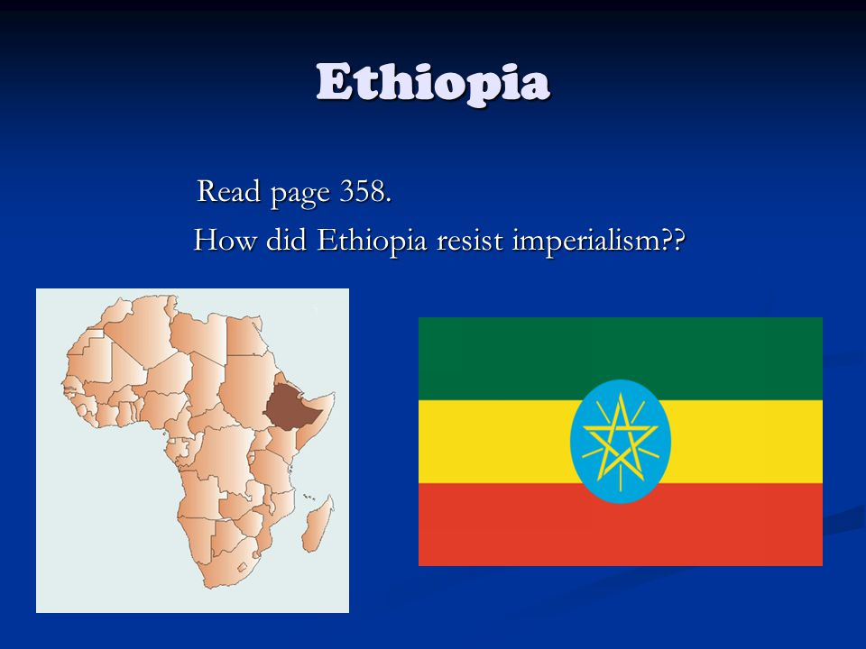 Ethiopia Read page 358. How did Ethiopia resist imperialism