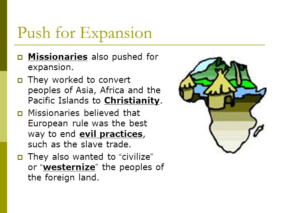 Push for Expansion Missionaries also pushed for expansion.