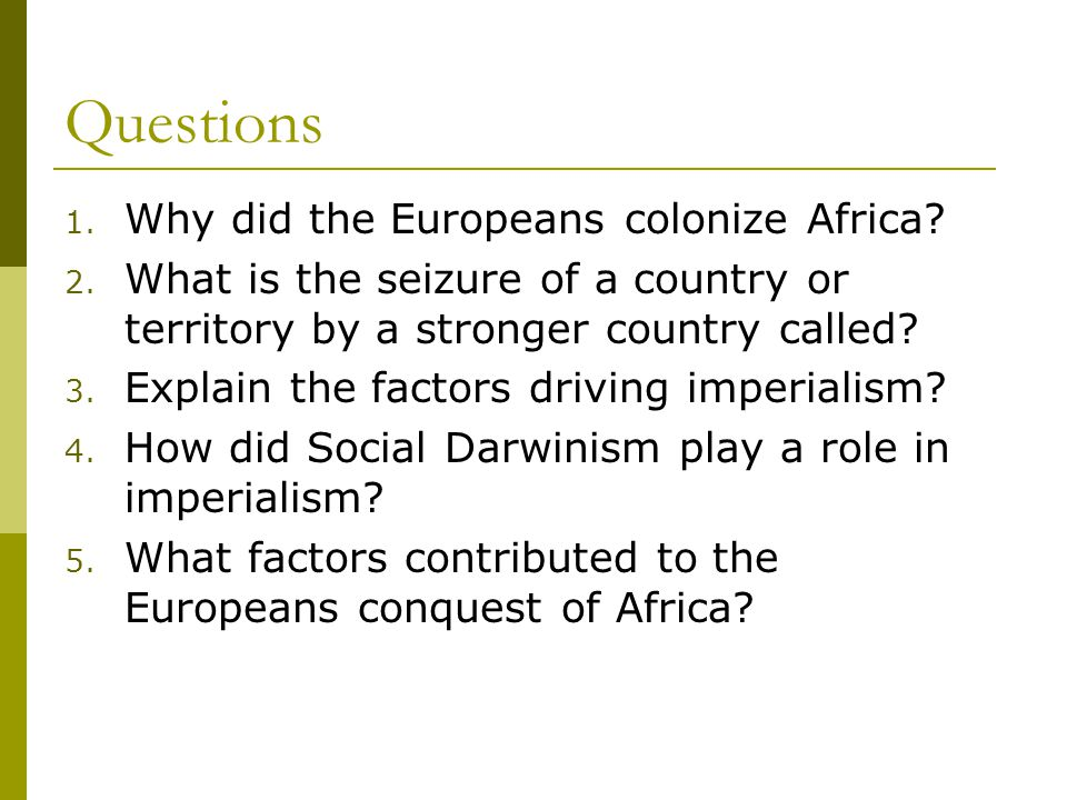 Questions Why did the Europeans colonize Africa