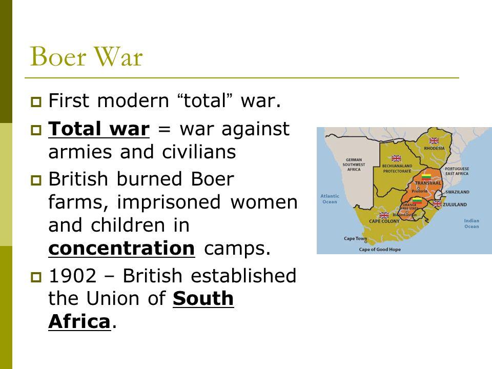 Boer War First modern total war.