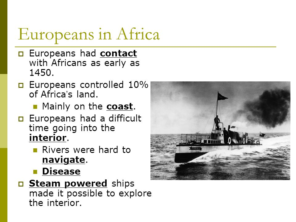 Europeans in Africa Europeans had contact with Africans as early as 1450. Europeans controlled 10% of Africa's land.