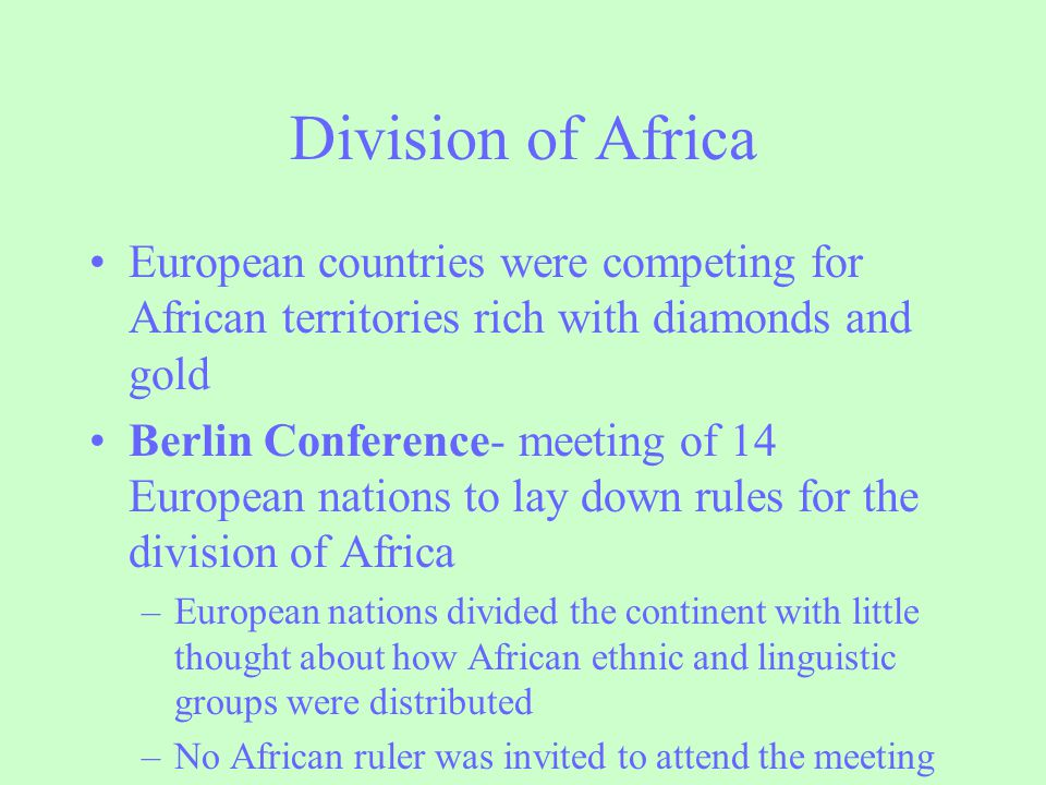Division of Africa European countries were competing for African territories rich with diamonds and gold.