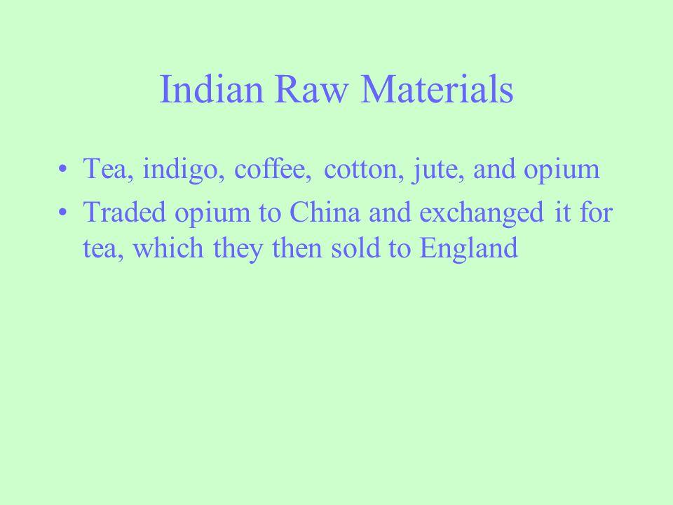 Indian Raw Materials Tea, indigo, coffee, cotton, jute, and opium