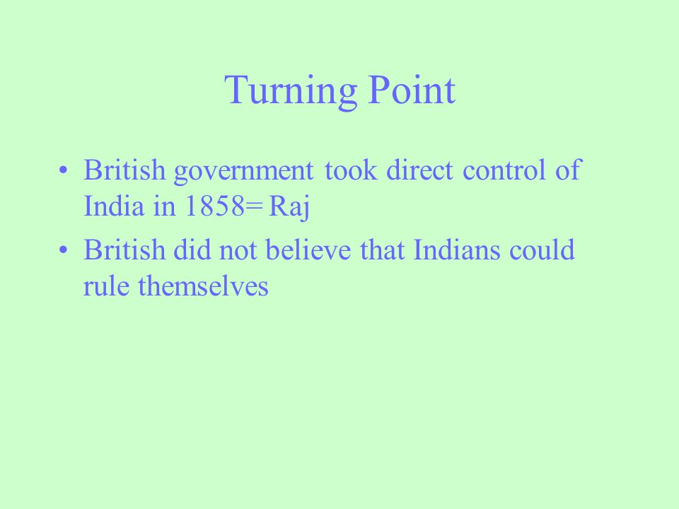 Turning Point British government took direct control of India in 1858= Raj.