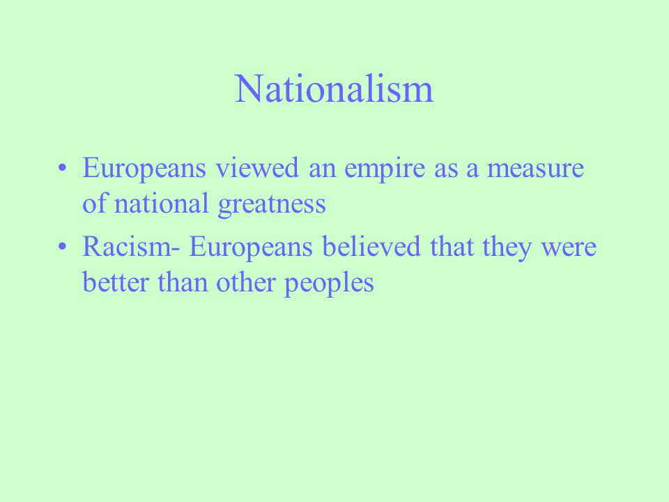 Nationalism Europeans viewed an empire as a measure of national greatness.