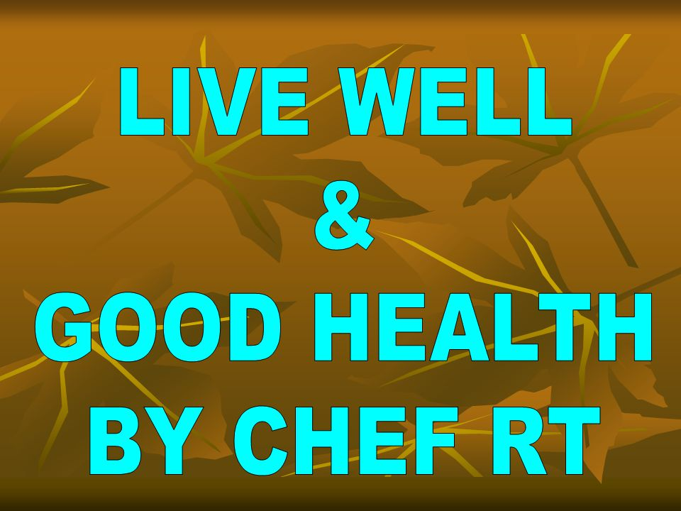 LIVE WELL & GOOD HEALTH BY CHEF RT