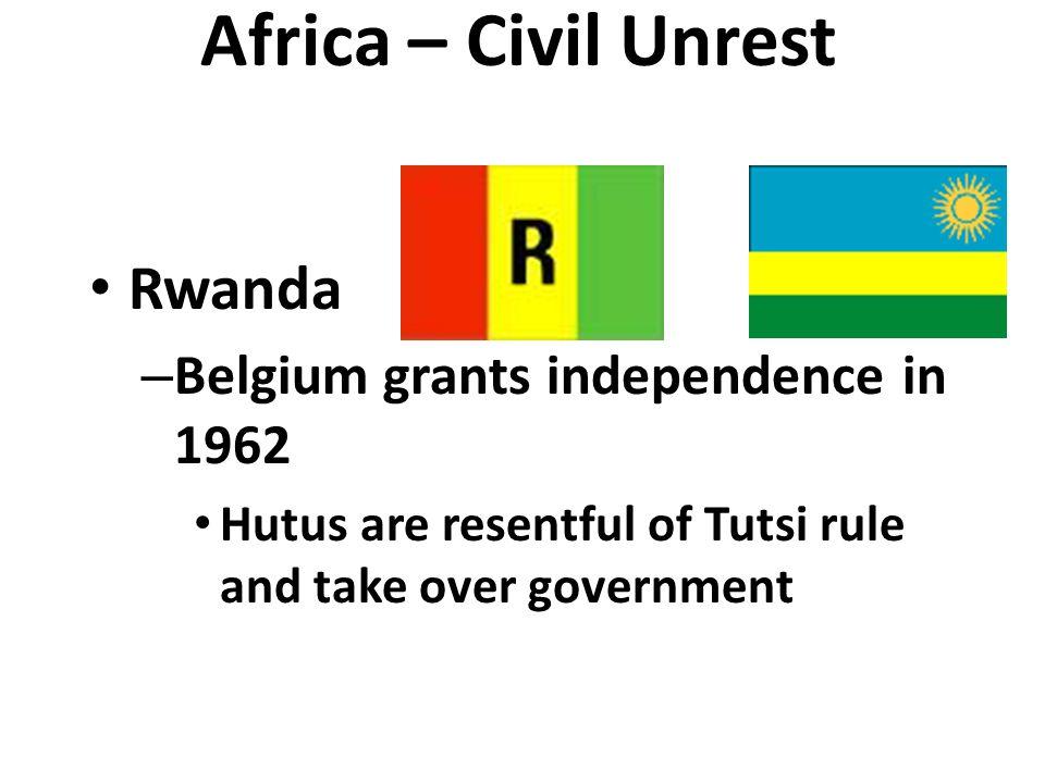 Africa – Civil Unrest Rwanda Belgium grants independence in 1962