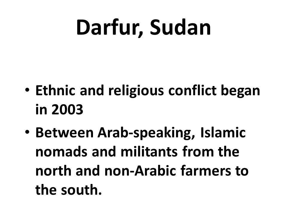 Darfur, Sudan Ethnic and religious conflict began in 2003
