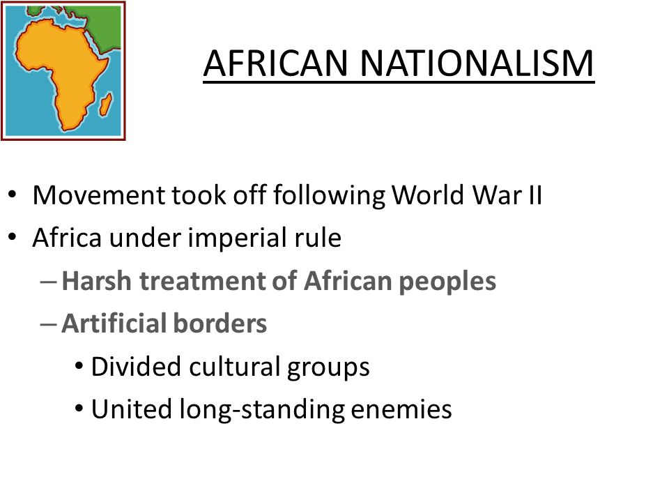 AFRICAN NATIONALISM Movement took off following World War II