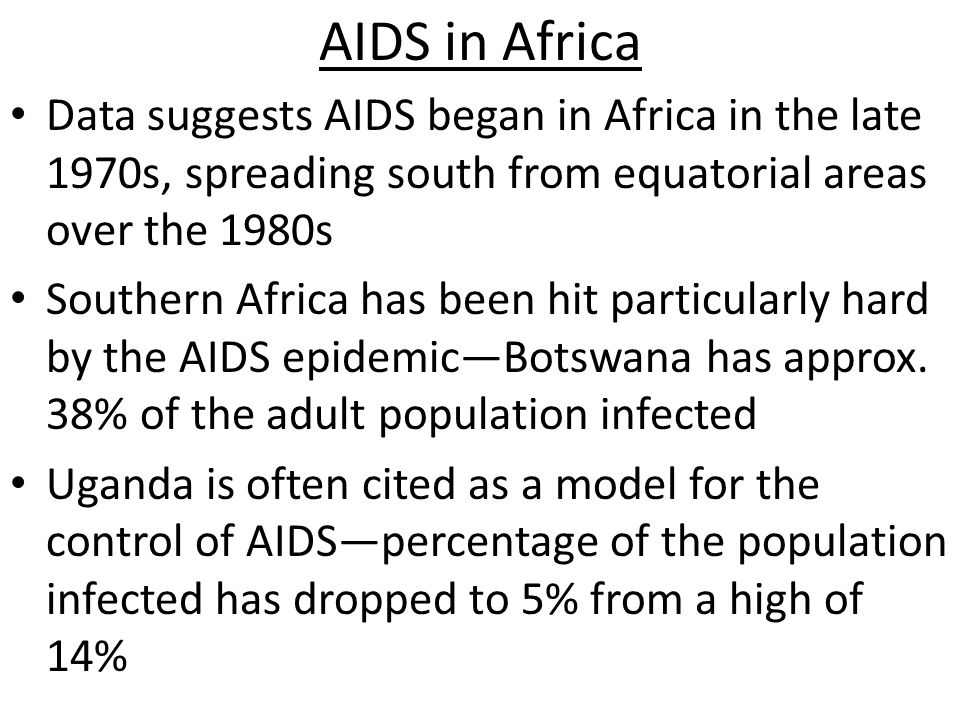 AIDS in Africa Data suggests AIDS began in Africa in the late 1970s, spreading south from equatorial areas over the 1980s.